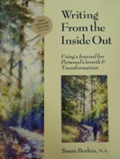 Writing From the Inside Out: Using a Journal for Personal Growth and Transformation